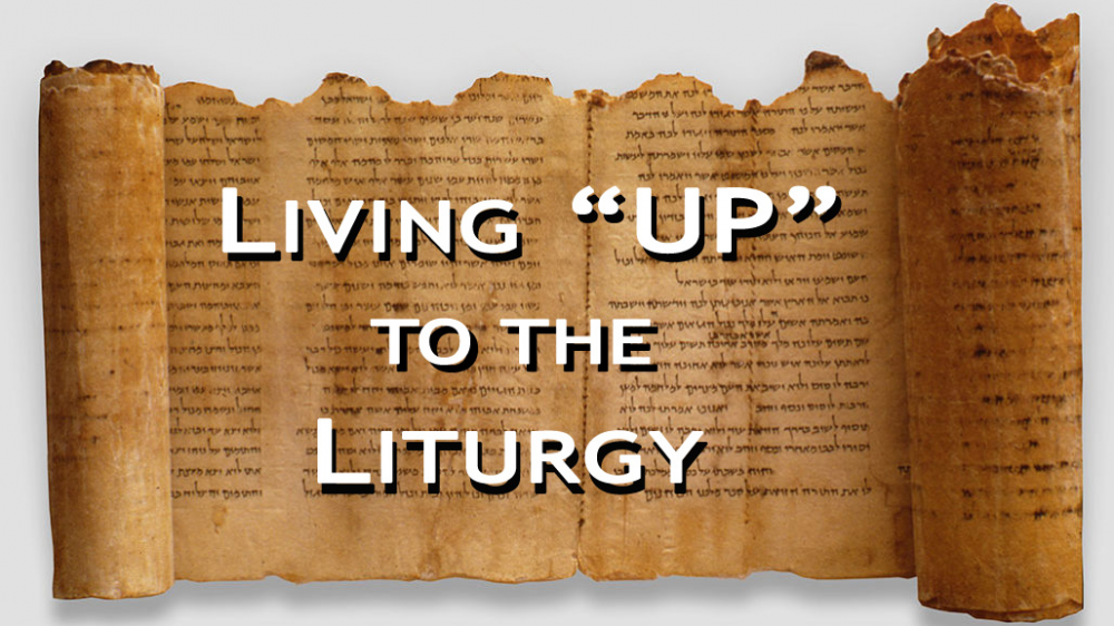 Living UP to the Liturgy