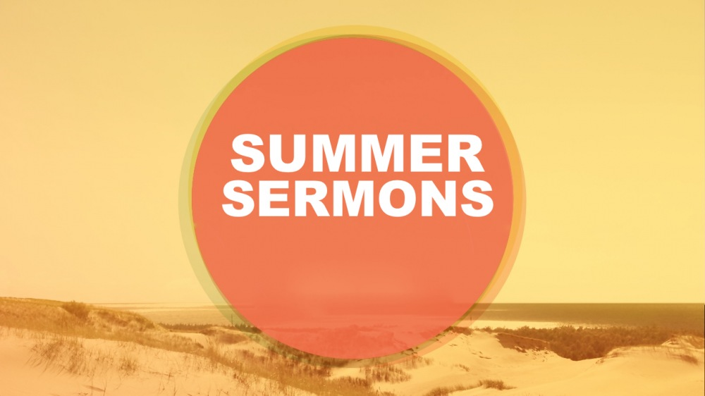 Summer 2017 Sermons & Songs