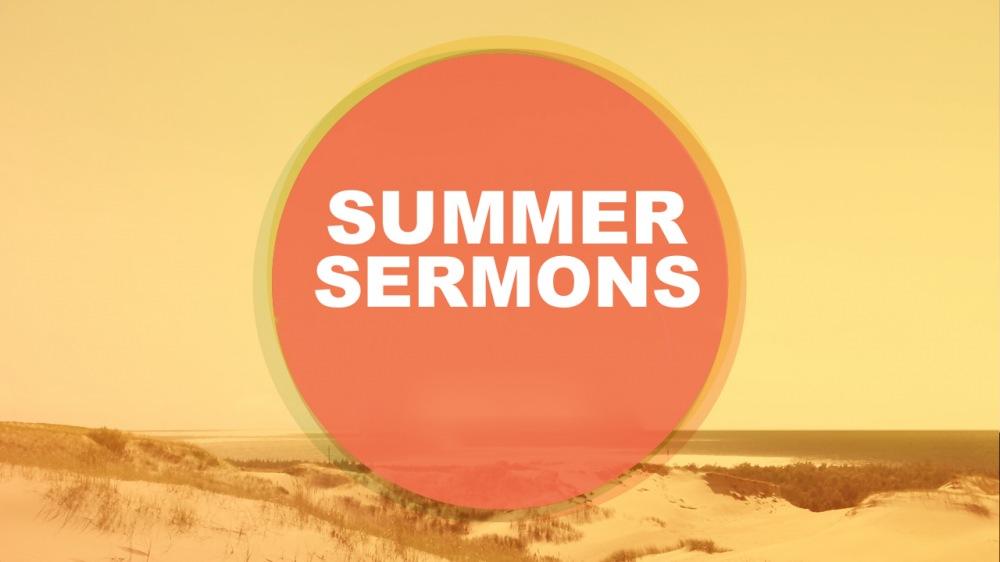 Summer 2017 Sermons & Songs
