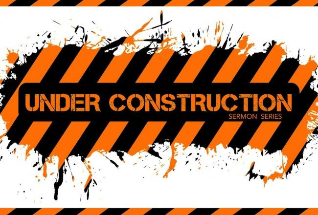 Under Construction Sermon Series